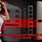 Rahasia Agar Menang Bermain Judi Domino Online
